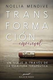 Transformacion Emocional Un Viaje A Traves De La Escritura Terapeutica