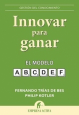 Innovar Para Ganar: El Modelo A,b,c,d,e,f