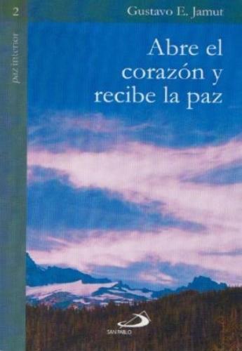 Abre El Corazon Y Recibe La Paz